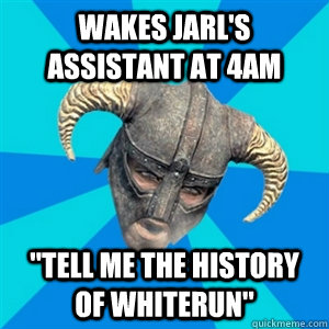 Wakes Jarl's assistant at 4am