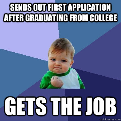sends out first application after graduating from college gets the job - sends out first application after graduating from college gets the job  Misc