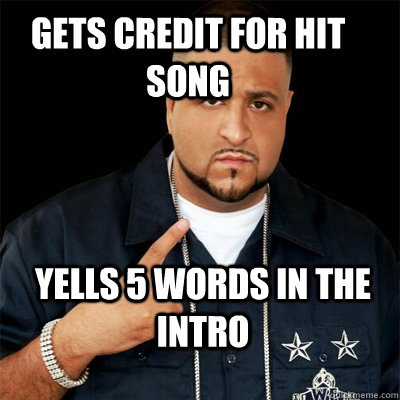 Gets credit for hit song Yells 5 words in the intro