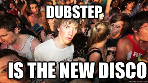 Dubstep is the new disco - Dubstep is the new disco  Sudden Clarity Clarence