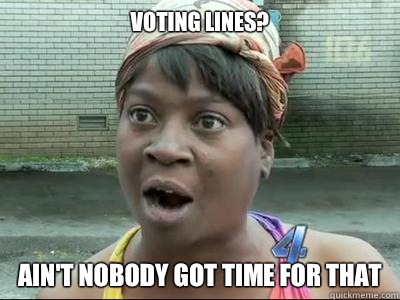 VOTING LINES? AIN'T NOBODY GOT TIME FOR THAT - VOTING LINES? AIN'T NOBODY GOT TIME FOR THAT  Misc