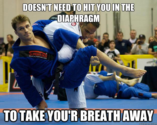 doesn't need to hit you in the diaphragm To take you'r breath away - doesn't need to hit you in the diaphragm To take you'r breath away  Ridiculously Photogenic Jiu Jitsu Guy