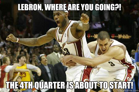 Lebron, where are you going?! The 4th quarter is about to start!