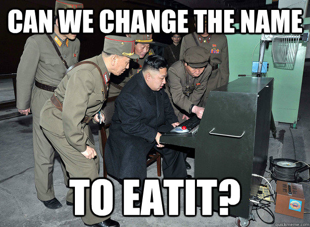 can we change the name to eatit? - can we change the name to eatit?  kim jong un