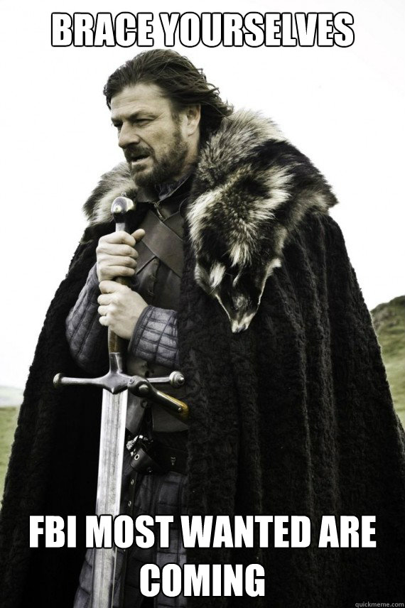Brace yourselves FBI most wanted are coming - Brace yourselves FBI most wanted are coming  Brace yourself
