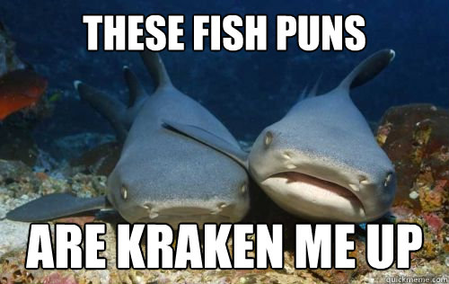 These fish puns are kraken me up - These fish puns are kraken me up  Compassionate Shark Friend