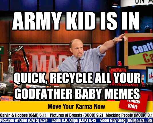 army kid is in quick, recycle all your godfather baby memes - army kid is in quick, recycle all your godfather baby memes  Mad Karma with Jim Cramer