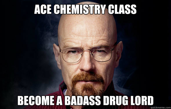 ace chemistry class become a badass drug lord