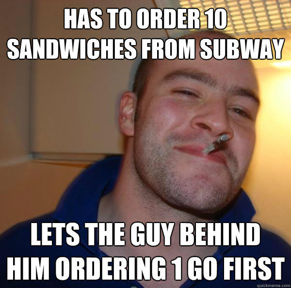 has to order 10 sandwiches from Subway Lets the guy behind him ordering 1 go first - has to order 10 sandwiches from Subway Lets the guy behind him ordering 1 go first  Good Guy Greg