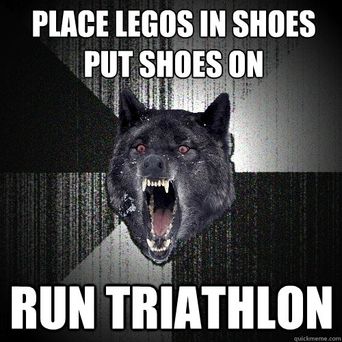 place legos in shoes put shoes on  run triathlon  - place legos in shoes put shoes on  run triathlon   Insanity Wolf