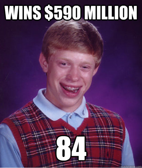 Wins $590 Million 84 - Wins $590 Million 84  Bad Luck Brian