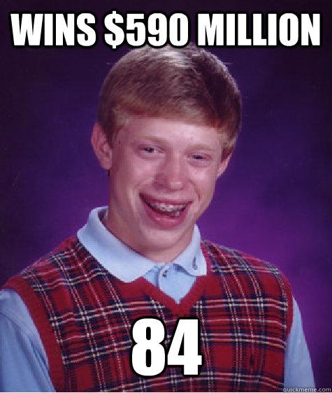 Wins $590 Million 84 - Wins $590 Million 84  Bad Luck Brian