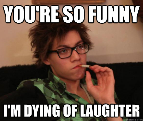 929859744a1f578666677464c48f013d47477ece2eb09129c61e566a55235534 you're so funny i'm dying of laughter ur so funny im dyin of,You Funny Meme