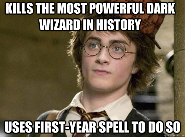 Kills the most powerful dark wizard in history  uses first-year spell to do so  - Kills the most powerful dark wizard in history  uses first-year spell to do so   Scumbag Harry Potter