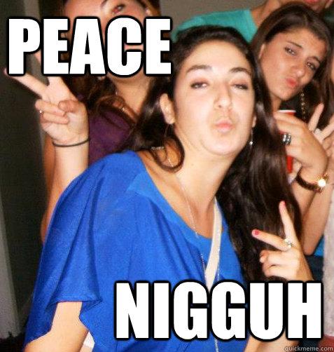 peace nigguh