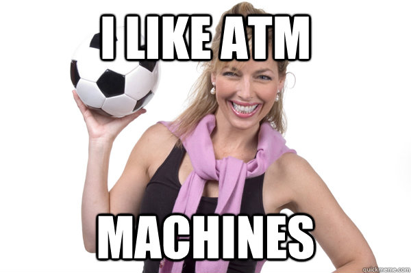 I like ATM Machines   No More Sex Mom
