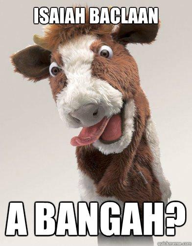 Isaiah Baclaan A BANGAH?