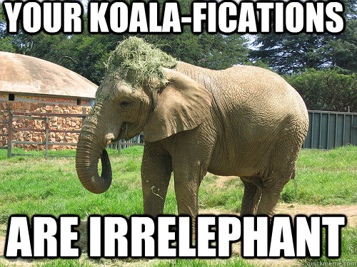 Your koala-fications Are irrelephant - Your koala-fications Are irrelephant  Misc