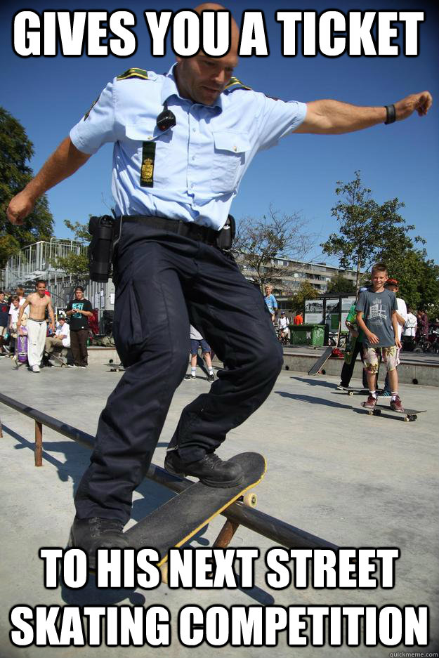 Gives you a ticket to his next street skating competition - Gives you a ticket to his next street skating competition  Skateboard Cop