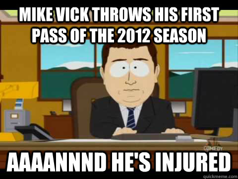 Mike vick throws his first pass of the 2012 season Aaaannnd he's injured - Mike vick throws his first pass of the 2012 season Aaaannnd he's injured  Aaand its gone