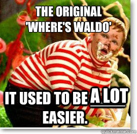 The original  'Where's Waldo' It used to be ____ easier. a lot  - The original  'Where's Waldo' It used to be ____ easier. a lot   Guilty gloop