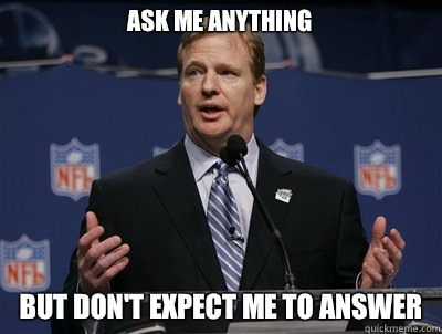 Ask Me Anything But don't expect me to answer - Ask Me Anything But don't expect me to answer  Two hand touch roger goodell