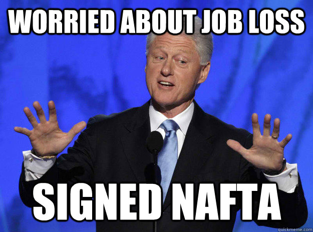 92c6f2941aa6ed452b9127a20e57a99e9d1cde50a8073d003b18503f9fd83b64 worried about job loss signed nafta set you up in the 90s