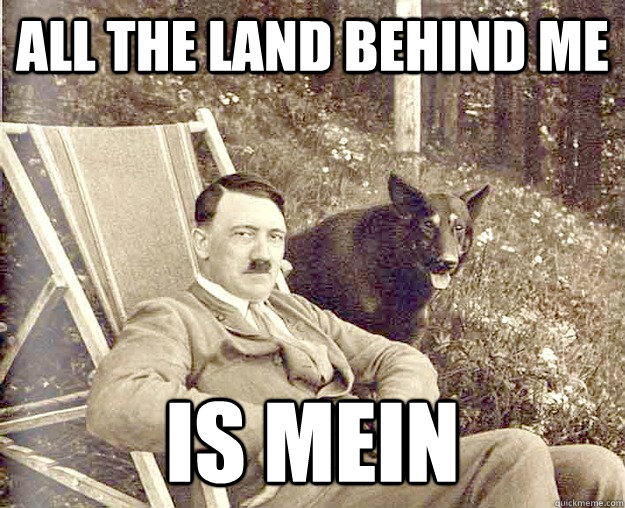 All the land behind me Is MEIN