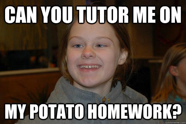Can you tutor me on my potato homework?