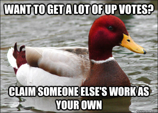 Want to get a lot of up votes? Claim someone else's work as your own - Want to get a lot of up votes? Claim someone else's work as your own  Malicious Advice Mallard