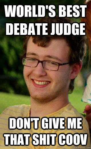 World's best debate judge Don't give me that shit coov