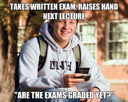 Takes written exam, raises hand next lecture