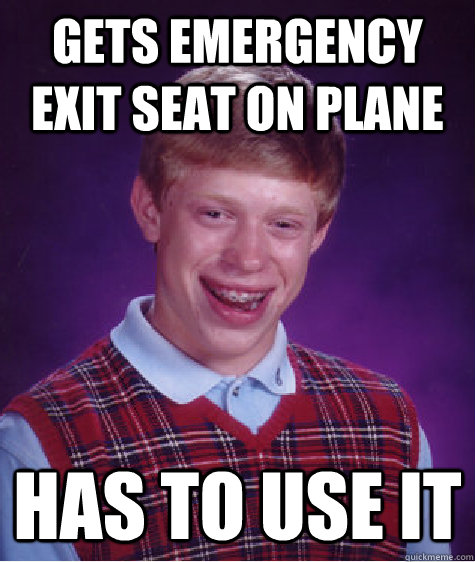 Gets Emergency exit seat on plane Has to use it - Gets Emergency exit seat on plane Has to use it  Bad Luck Brian