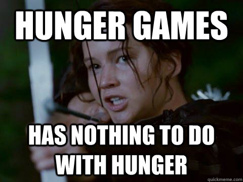 Hunger Games has nothing to do with hunger  Hunger Games