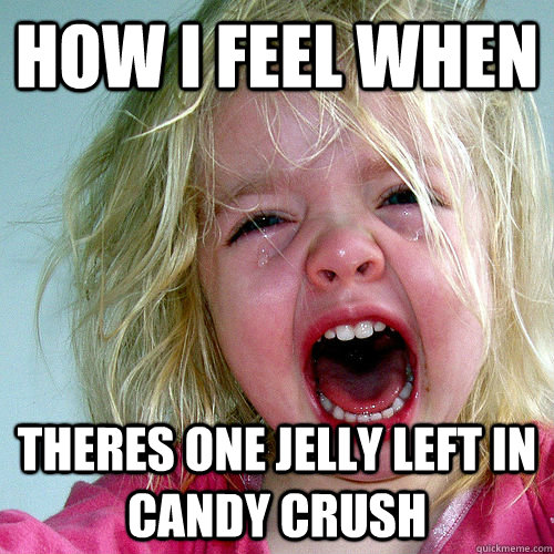 92ee99fa4c1e71fe9c7682ed3c73afdd7637b910056463e0c31b8408fcc7aba3 how i feel when theres one jelly left in candy crush candy crush,Candy Meme