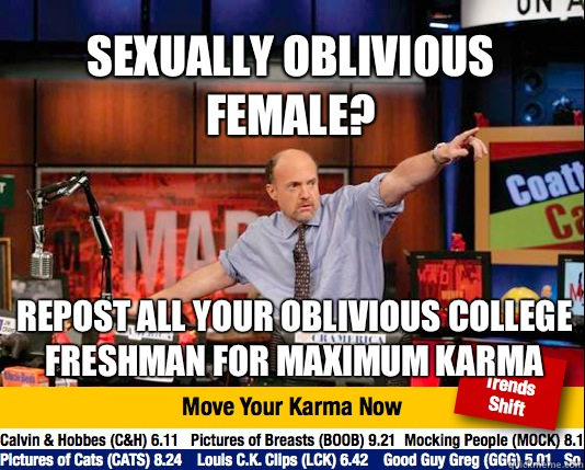 Sexually oblivious female? Repost all your oblivious college freshman for maximum karma - Sexually oblivious female? Repost all your oblivious college freshman for maximum karma  Mad Karma with Jim Cramer