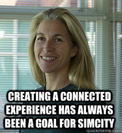 Creating a connected experience has always been a goal for SimCity - Creating a connected experience has always been a goal for SimCity  lucy