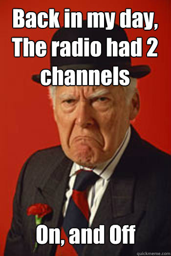 My Day In Front Of The Camera: Back In My Day, The Radio Had 2 Channels On, And Off