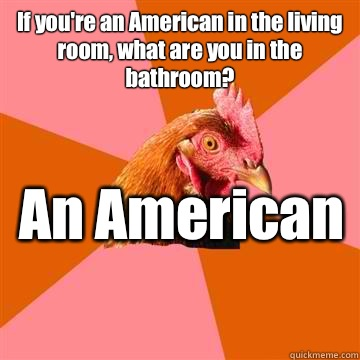 If Youre An American In The Living Room What Are You Bathroom