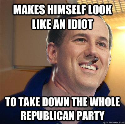 makes himself look like an idiot to take down the whole republican party