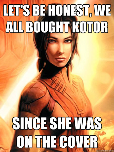 let's be honest, we all bought kotor since she was on the cover