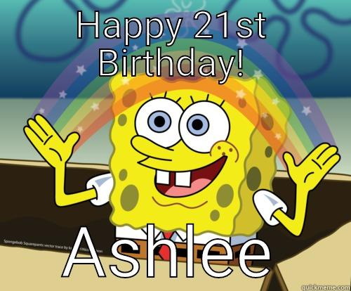 HAPPY 21ST BIRTHDAY! ASHLEE Spongebob rainbow