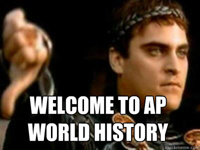 931e42fc96daa09f03b4b978b2186815c795773ee6c6ffdbad897016f76a8620 welcome to ap world history downvoting roman quickmeme
