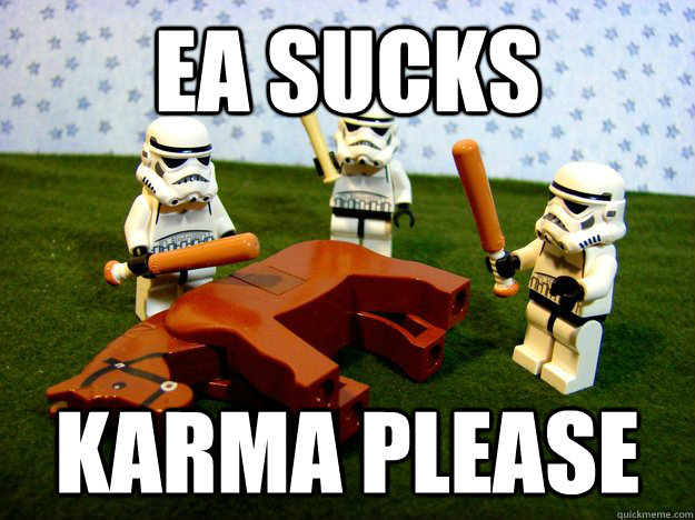EA SUCKS karma please