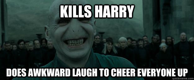 Kills Harry does awkward laugh to cheer everyone up - Kills Harry does awkward laugh to cheer everyone up  Good Guy Voldemort
