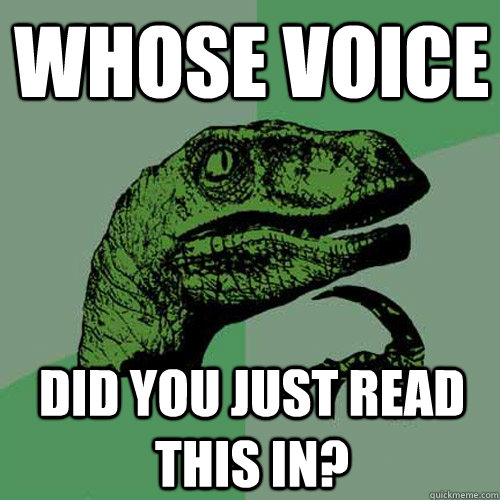 whose voice did you just read this in?  Philosoraptor