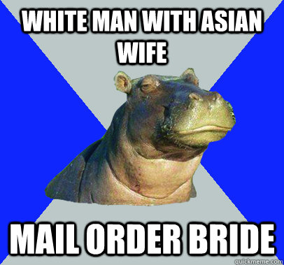 white man with asian wife mail order bride  Skeptical Hippo
