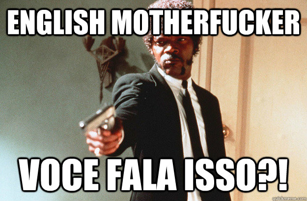 English Motherfucker Voce fala isso?!