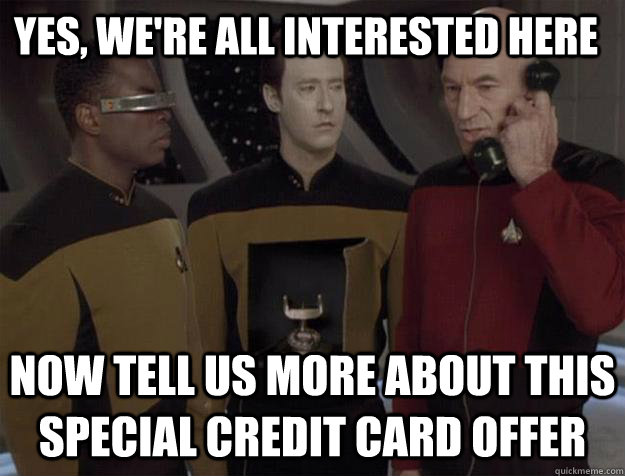Yes, we're all interested here Now tell us more about this special credit card offer