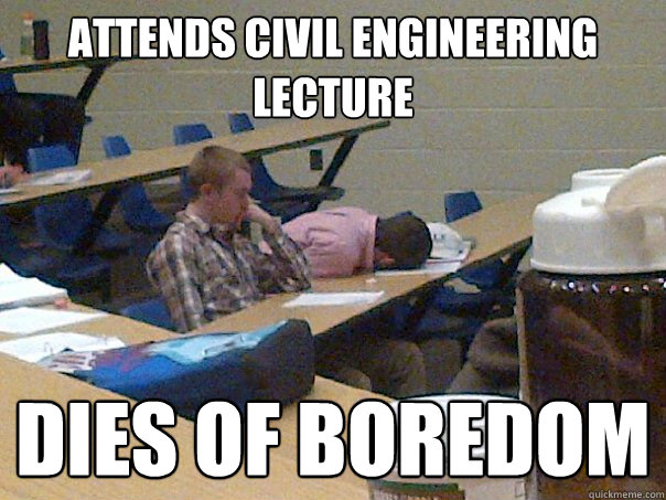 attends civil engineering lecture dies of boredom
